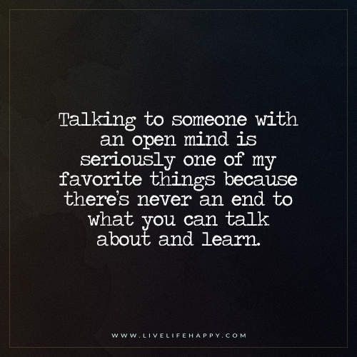Talking To Someone With An Open Mind Is Seriously Live Life Happy Mindfulness Quotes Inspirational Quotes Open Minded Quotes