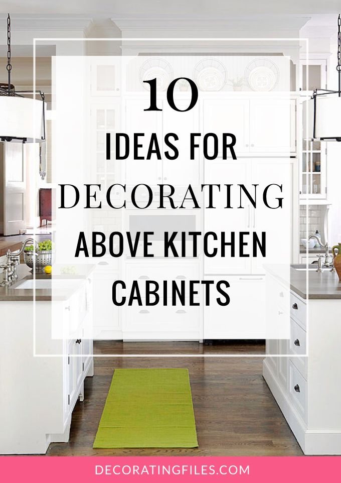 10 Ideas for Decorating Above Kitchen Cabinets | Not sure ...