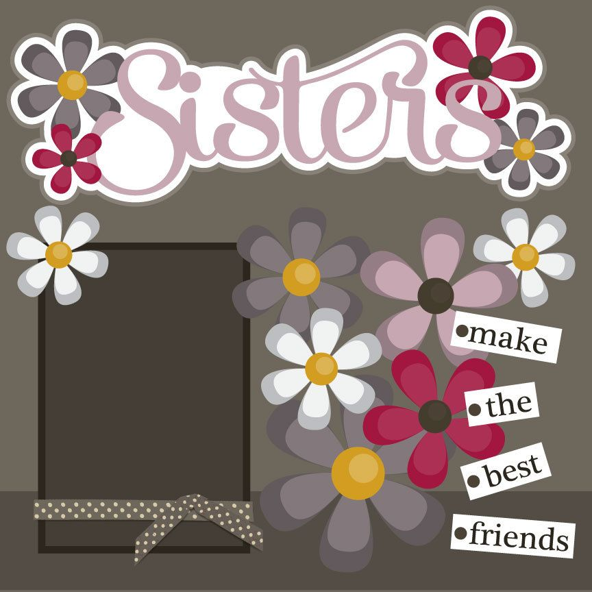 Sisters are Different Flowers Scrapbook Page Kit