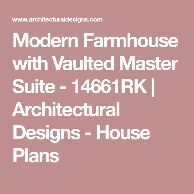 Modern Farmhouse With Vaulted Master Suite   14661RK | Architectural Designs    House Plans