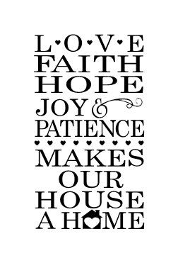 Love Faith Hope Joy & Patience Makes Our House A Home Vinyl Wall Decal. Black will be the default color, convo me for other sizes or colors.