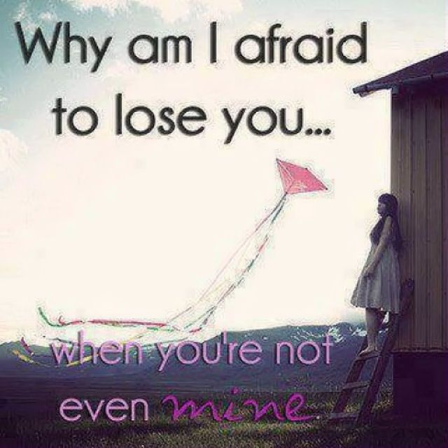 Miss You Sad Love Quotes: Why Am I Afraid To Lose You Love Love Quotes Quotes Quote