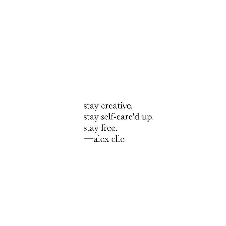 Stay Creative Stay Self Care D Up Stay Free Words Quotes Inspirational Words Cool Words