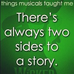 What Musicals Taught Me: Wicked... There are always two sides to a story. AKA, one of the 7 Habits of Highly Effective People: Seek first to understand, then to be understood.