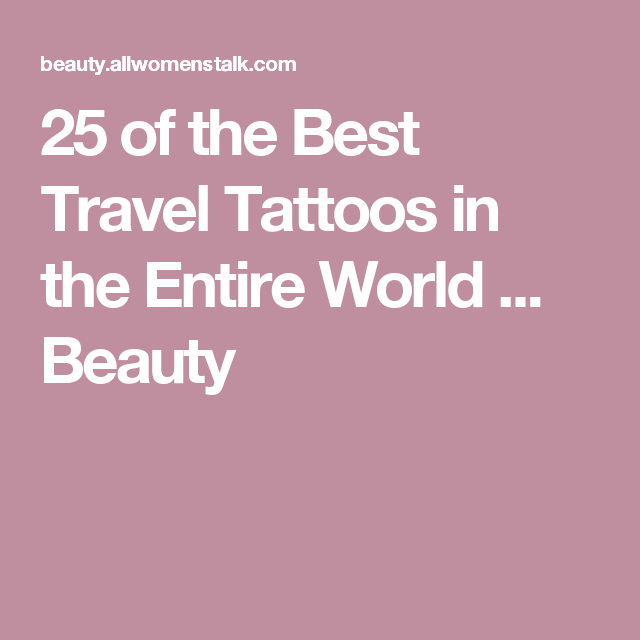 25 of the Best Travel Tattoos in the Entire World ... Beauty