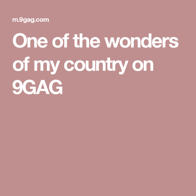 One of the wonders of my country on 9GAG