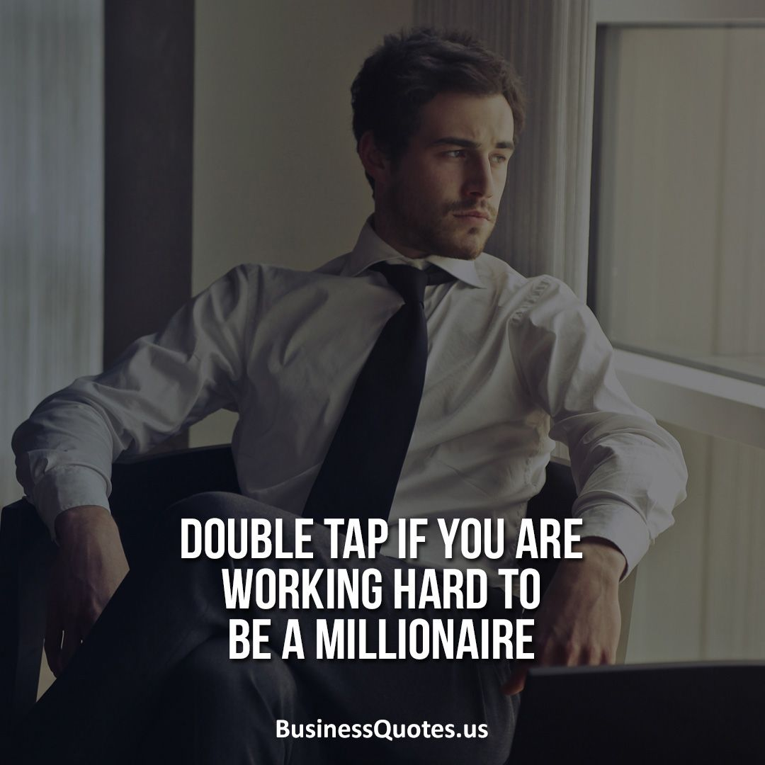Double Tap If You Are Working Hard To Be A Millionaire Business Quotes Famous Business Quotes Inspiring Business
