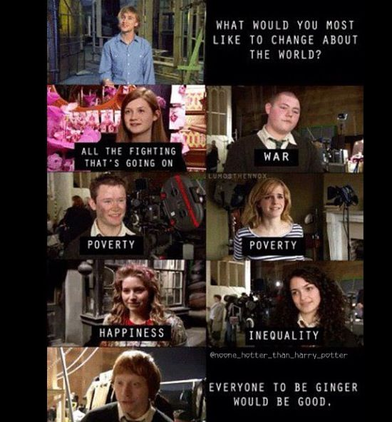 For everyone to be ginger would be good... Uh Rupert? I think it's supposed to be world peace or something..