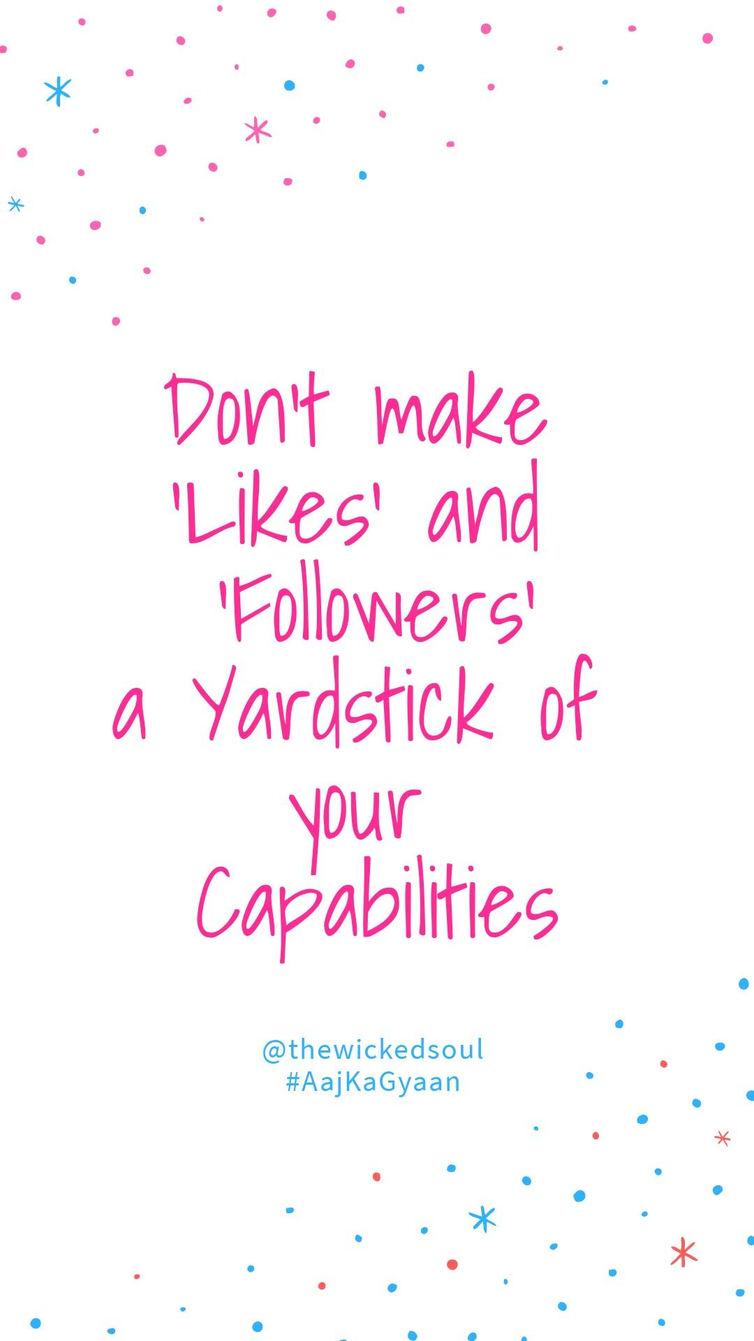 Do Not Measure Your Capabilities With Likes Followers On Instagram Socialmedia The Impact Of Social Encouragement Quotes Follower Quote Instagram Quotes