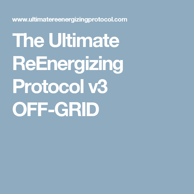 The ultimate reenergizing protocol v3 off grid important ideas the ultimate reenergizing protocol v3 off grid fandeluxe Image collections