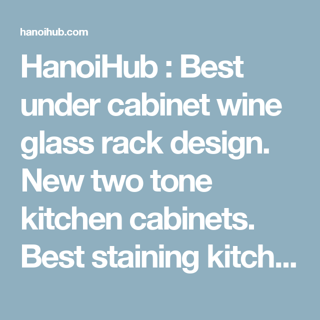 HanoiHub : Best under cabinet wine glass rack design. New two tone ...