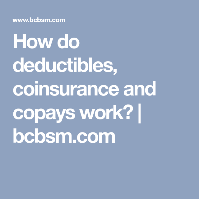 How Do Deductibles Coinsurance And Copays Work Bcbsm Com