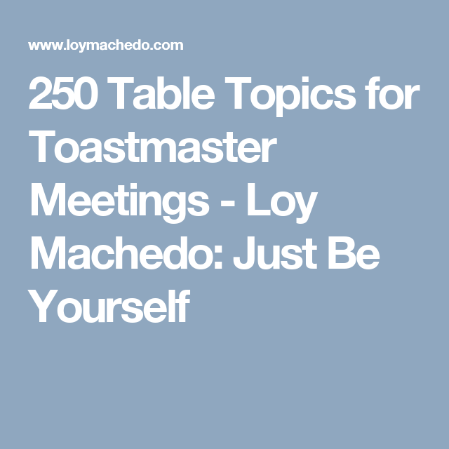 250 table topics for toastmaster meetings loy machedo just be rh pinterest com