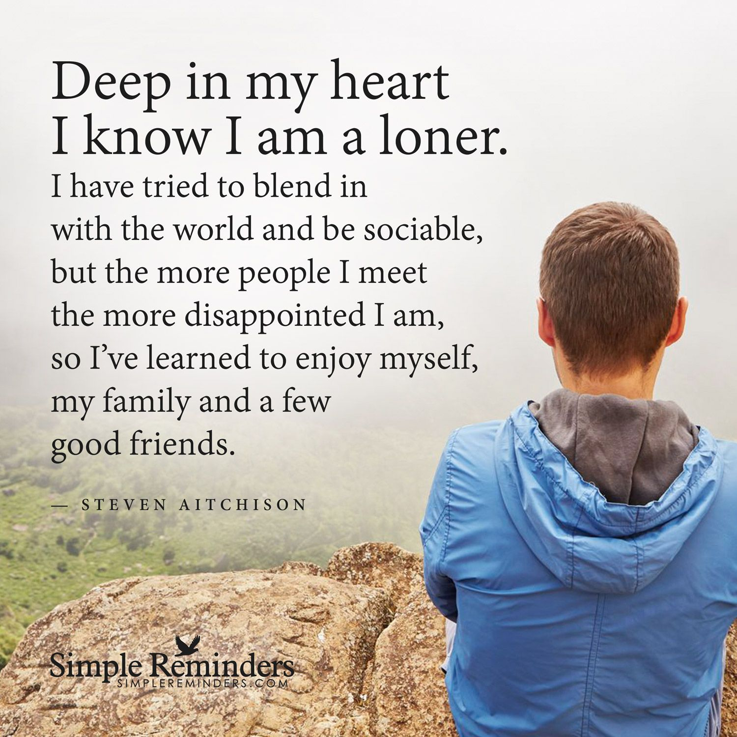 Deep In My Heart I Know I Am A Loner By Steven Aitchison Loner Simple Reminders Quotes Deep