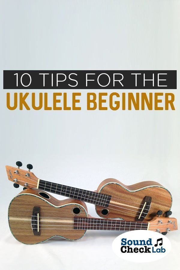 10 Tips for the Ukulele Beginner to Get Started Playing – Sound Check Lab.