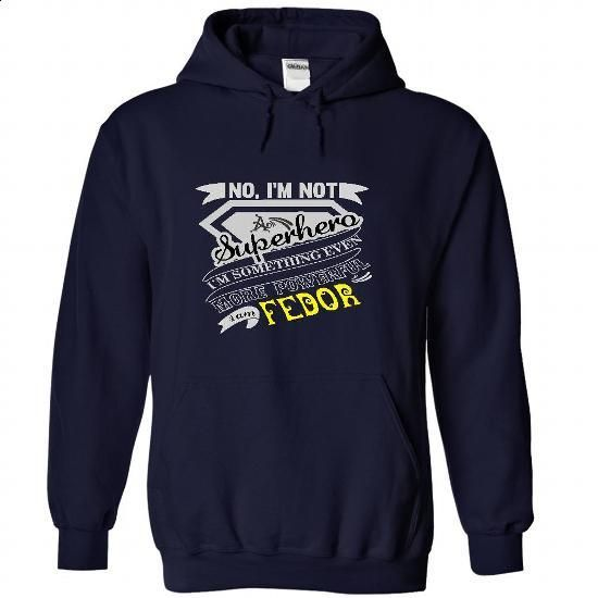 FEDOR. No, Im Not Superhero Im Something Even More Powe - #off the shoulder sweatshirt #sweater fashion. PURCHASE NOW => https://www.sunfrog.com/Names/FEDOR-No-Im-Not-Superhero-Im-Something-Even-More-Powerful-I-Am-FEDOR--T-Shirt-Hoodie-Hoodies-YearName-Birthday-8537-NavyBlue-38004972-Hoodie.html?68278