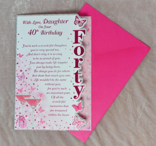 With Love Daughter On Your 40th Birthday Card Beautiful Verse Three Fold Card Special Birthday Car Birthday Cards Daughter Birthday Cards 40th Birthday Cards