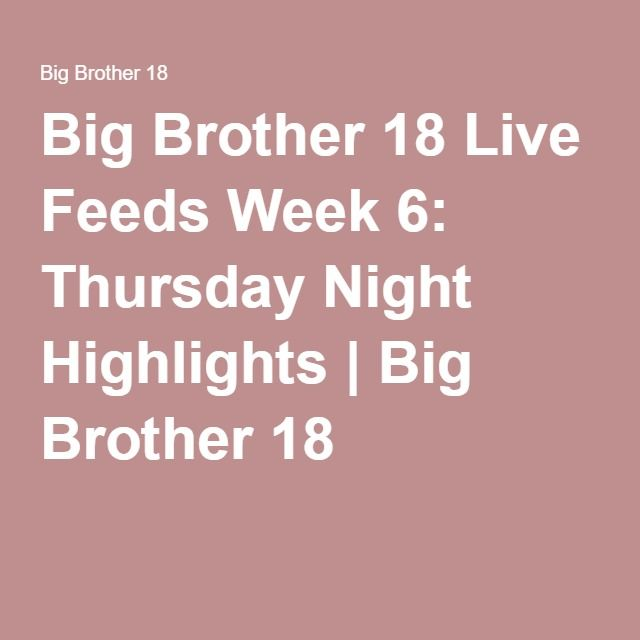 Big Brother 18 Live Feeds Week 6: Thursday Night Highlights | Big Brother 18