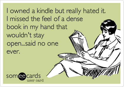 i DO MISS BOOKS, BUT i LOVE MY kINDLE MORE :)