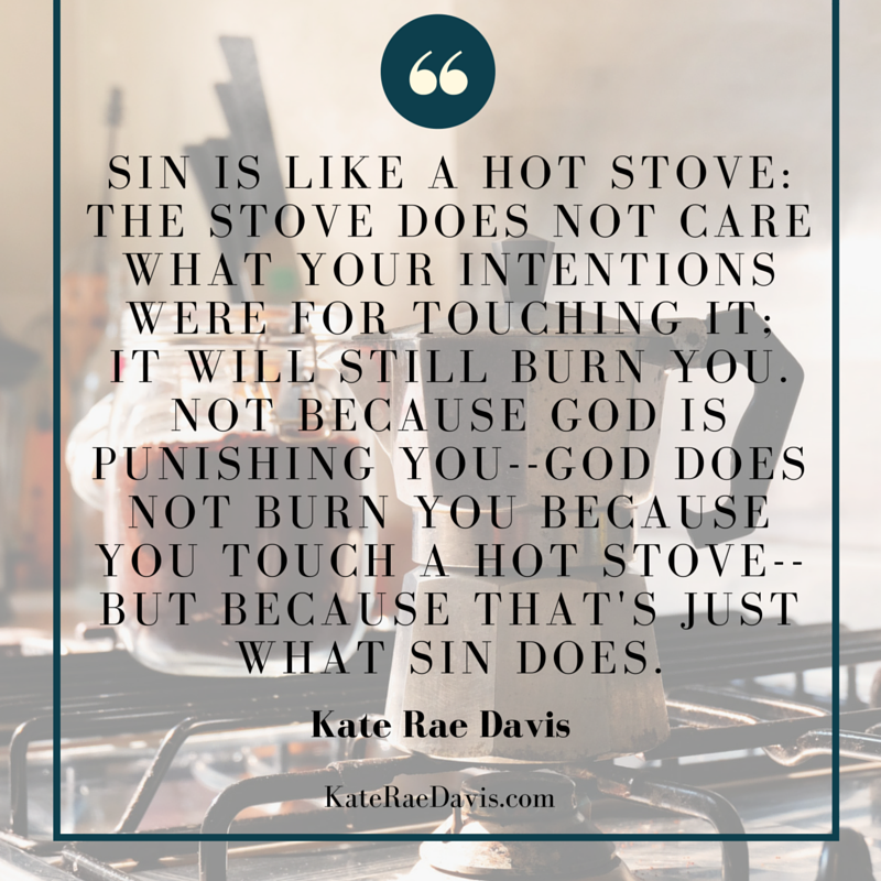 Sin is like a hot stove... - read more on sin, love, and choice on KateRaeDavis.com