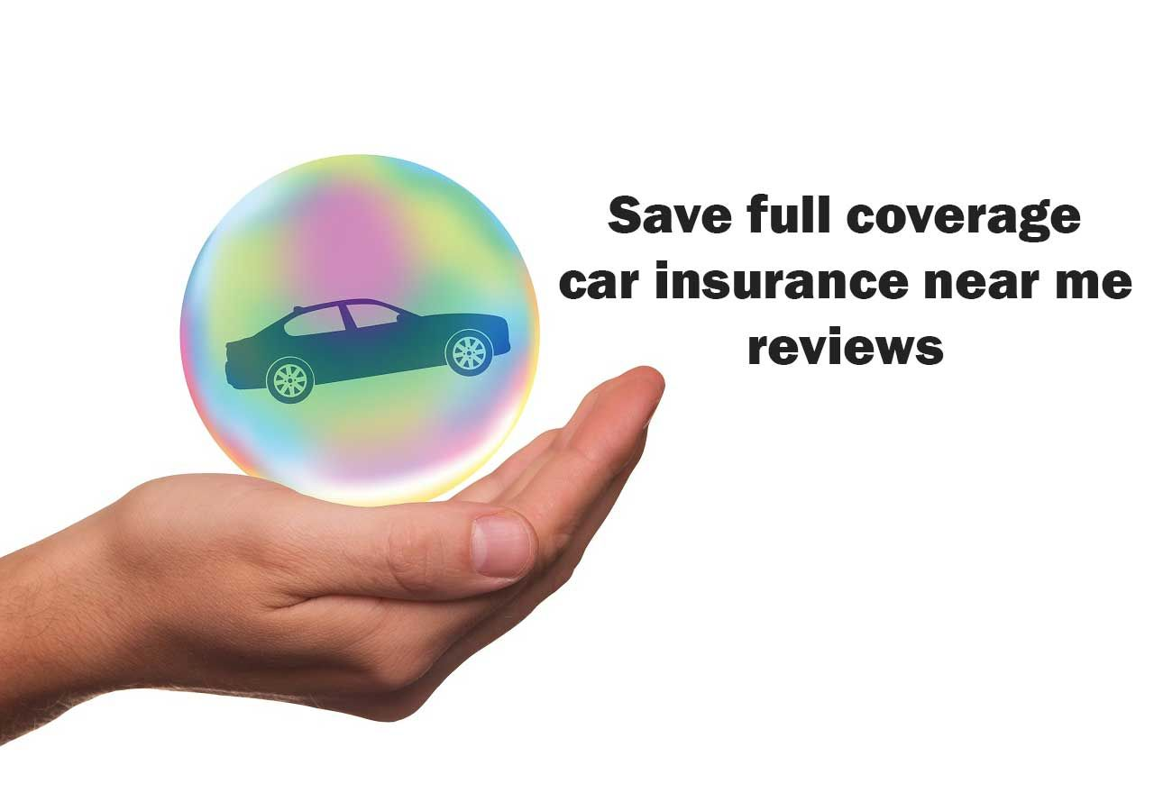 Save Full Coverage Car Insurance Near Me Reviews Car Insurance