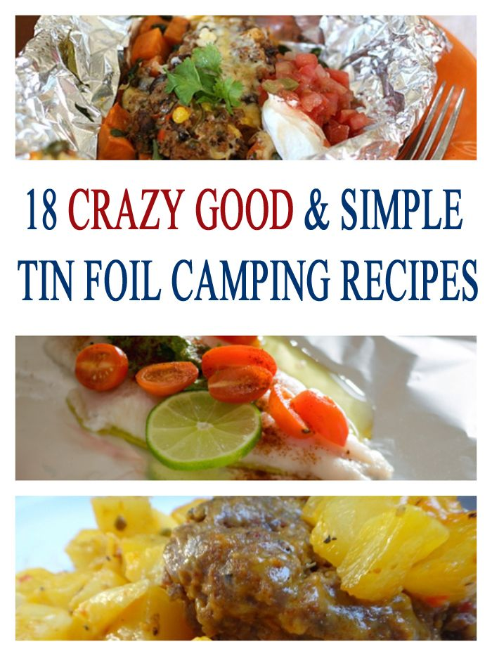 18 AMAZING And SIMPLE Tin Foil Camping Recipes For Your