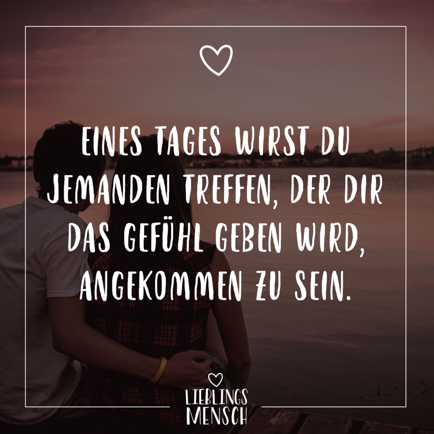 Visual Statements®️️️ Eines Tages wirst du jemanden treffen, der dir das … Visual Statements®️️️ One day you will meet someone who will make you feel like you have arrived. Sayings / Quotes / Quotes / Love / Relationship human being love