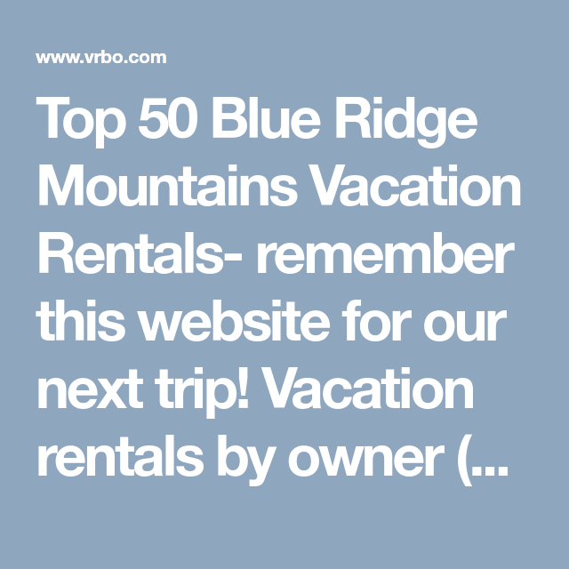 Top 50 Blue Ridge Mountains Vacation Rentals- Remember