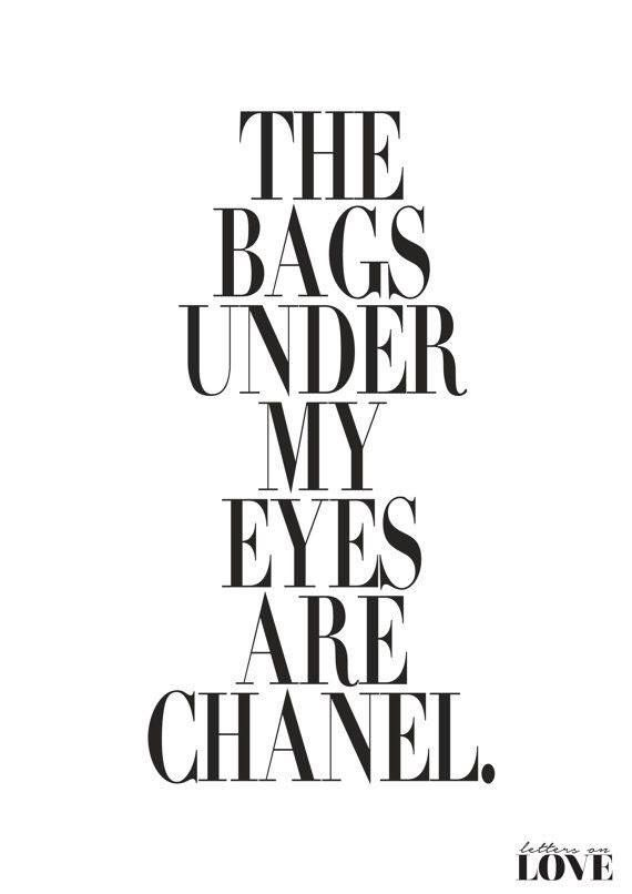 The Bags Under My Eyes Are Chanel Funny Beauty Quotes Chanel Quotes Beauty Quotes