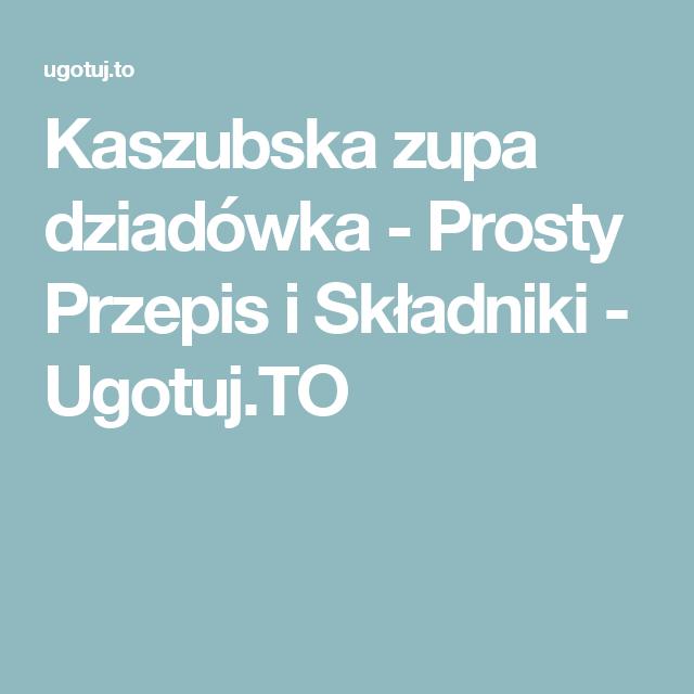Kaszubska Zupa Dziadowka Prosty Przepis I Skladniki Ugotuj To Recipe Ios Messenger