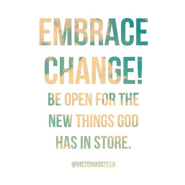 Embrace change! Be open to the new stuff God has in store. Joel Osteen |  Joel osteen quotes, Inspirational quotes, Quotes to live by