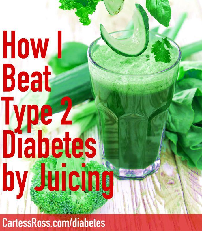 How I Beat Type 2 Diabetes By Juicing It Away Diabetes Juice Type