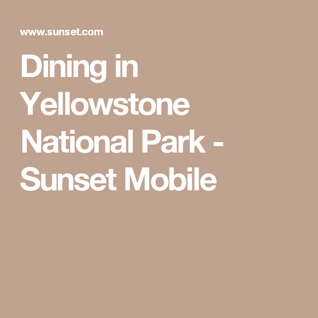 Best Eats In Yellowstone  Yellowstone National Park Sunset And Park Classy Mammoth Hot Springs Hotel Dining Room Review