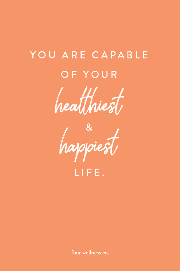 You are capable of living your healthiest and happiest life
