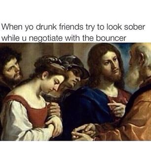 Getting You Into A Club Is Always Mission Impossible Funny Art Memes Funny Art Dulwich Picture Gallery