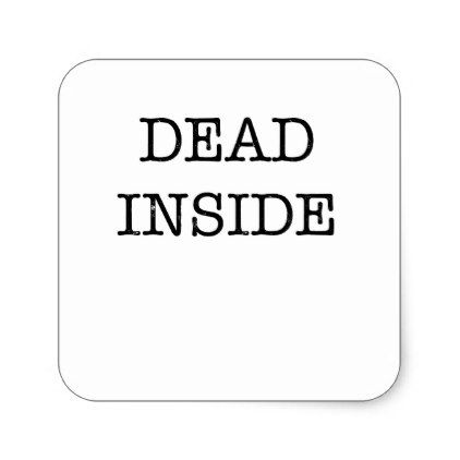 Dead inside square sticker love quote quotes gift idea diy special dead inside square sticker love quote quotes gift idea diy special design negle Choice Image