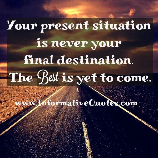 Waiting For Someone Who Will Never Come Quotes: Your Present Situation Is Never Your Final Destination