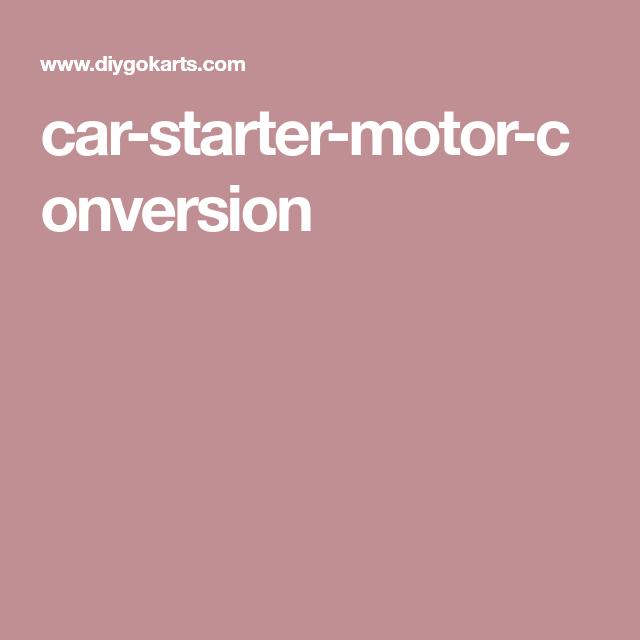 Car Starter Motor Conversion Car Starter Motor Car Starter Starter Motor