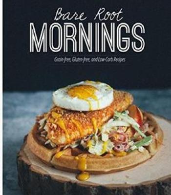 Bare root mornings 50 paleo breakfast brunch recipes for the bare root mornings 50 paleo breakfast brunch recipes for the modern food lover pdf forumfinder Gallery