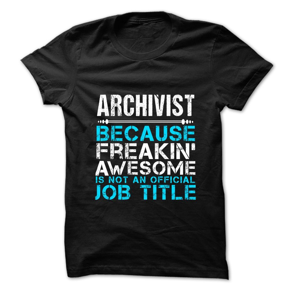 ARCHIVIST Because FREAKING Awesome Is Not An Official Job Title T-Shirts…