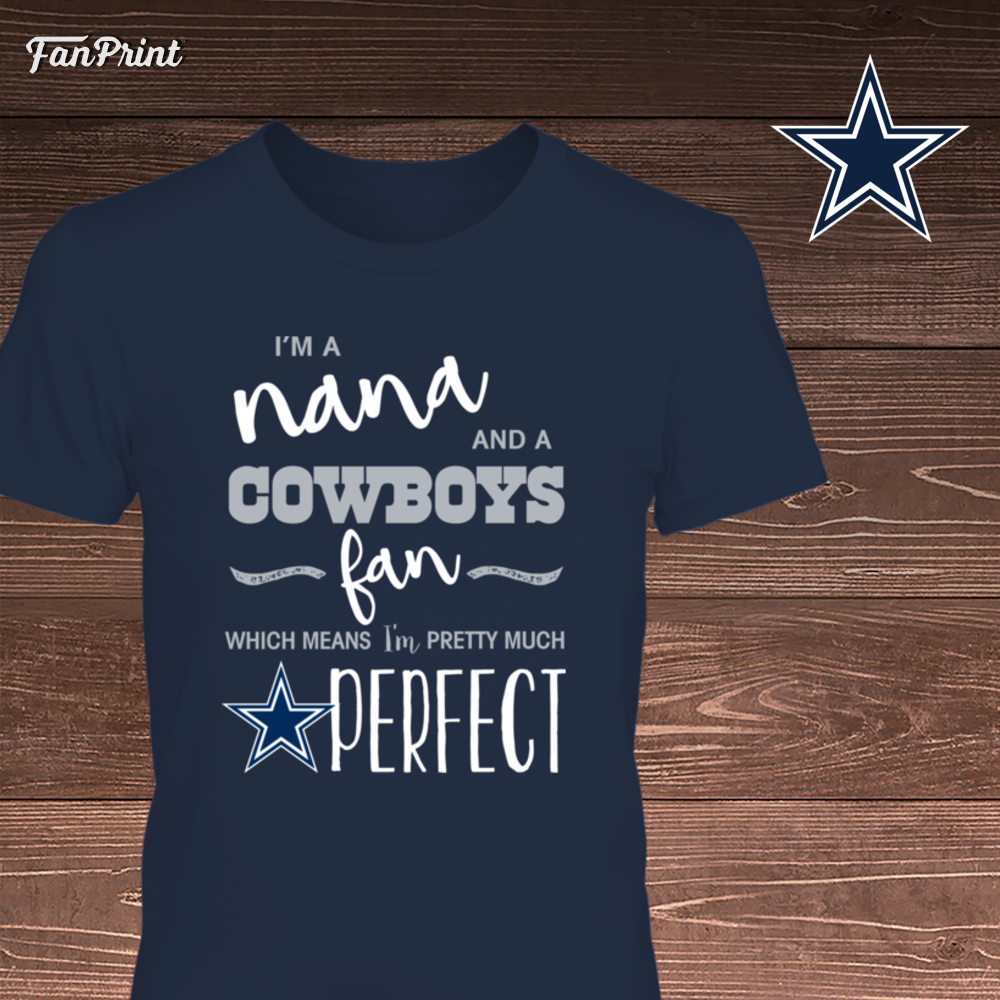 brand new c87d3 6ae2d Perfect Nana Cowboys Fan T Shirt / Tank / Hoodie | Dallas ...