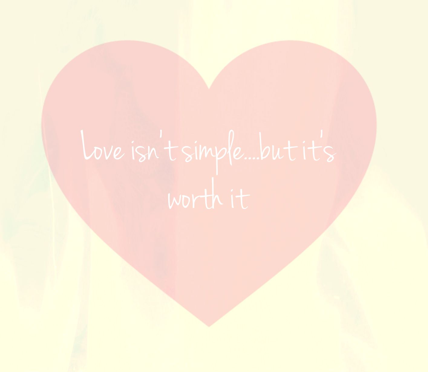 Love isn't simple, but it's worth it<3 #words