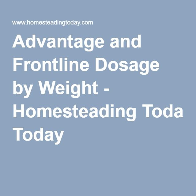 Advantage And Frontline Dosage By Weight Homesteading Today