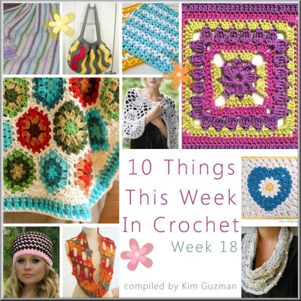 WIPs \'N Chains | 10 Things This Week in Crochet Week 18 complied by ...