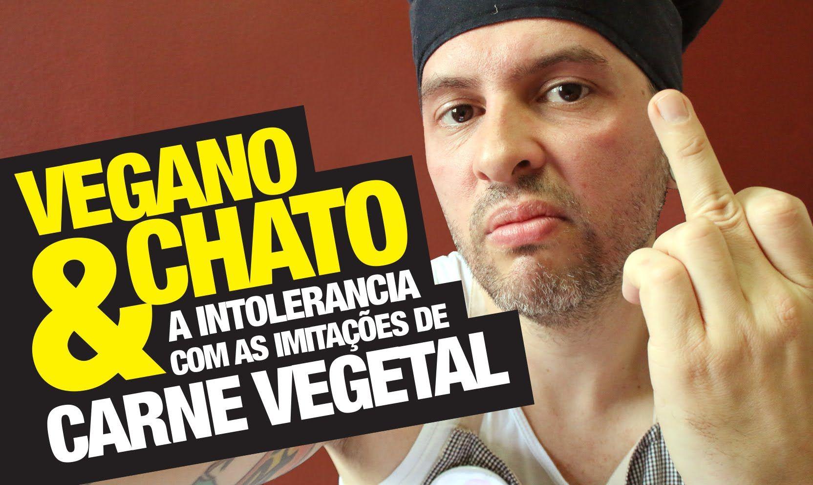 VEGANO CHATO & A INTOLERÂNCIA COM AS IMITAÇÕES DE CARNE VEGETAL • Vegeta...