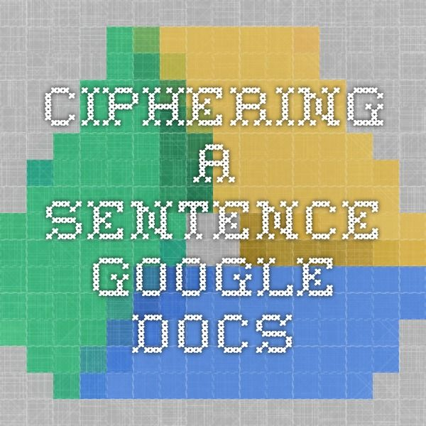 Ciphering a Sentence - Google Docs (Code generation process for