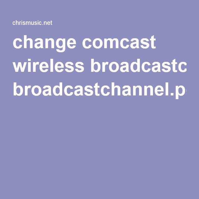 change comcast wireless broadcastchannel.pdf Comcast