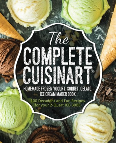 The Complete Cuisinart Homemade Frozen Yogurt Sorbet Gelato Ice Cream Maker Book 100 Decadent And Fun Recipes For Your 2 Quart Ice 30bc By Jessica Peters In 2020 Homemade Frozen Yogurt Ice