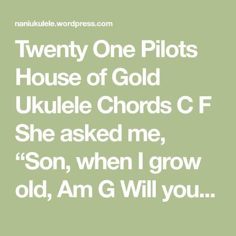 Twenty One Pilots House Of Gold Ukulele Chords Pilot And Songs