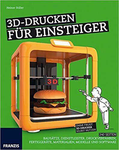3DDrucken für Einsteiger Ohne Frust 3DDrucker selbst